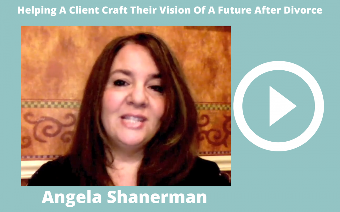 Divorce Coach Stories – Helping A Client Craft Their Vision Of A Future After Divorce