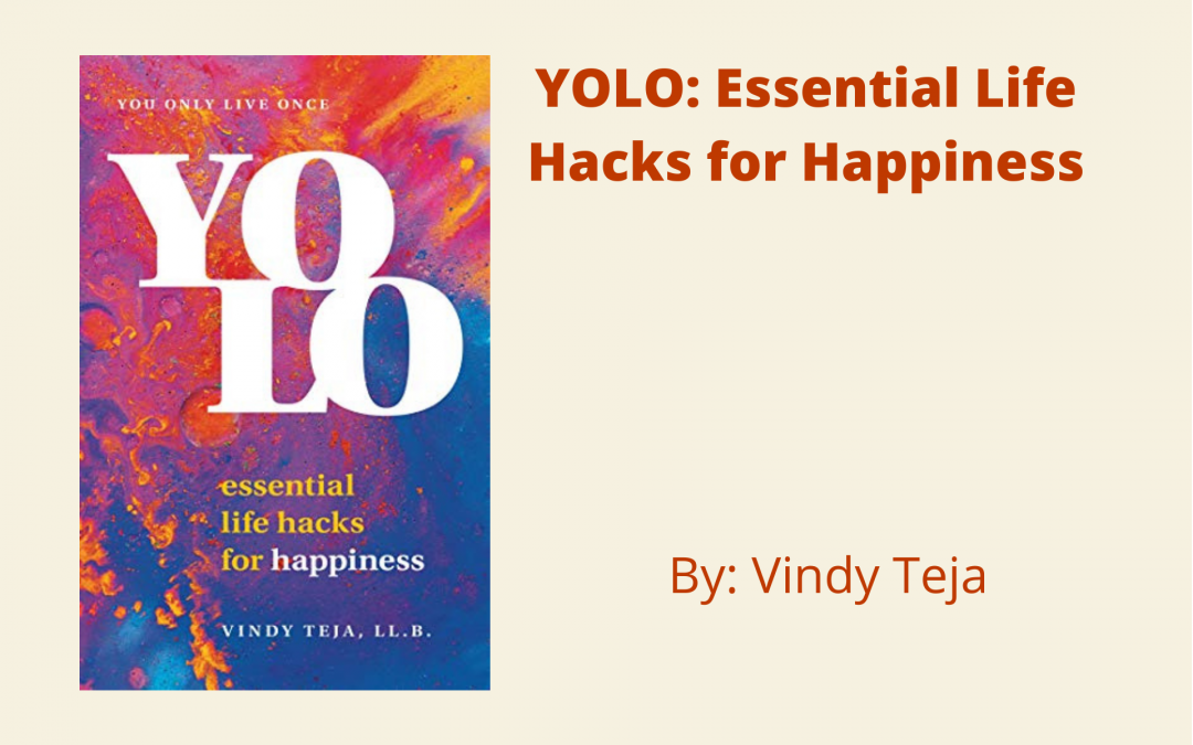 YOLO: Essential Life Hacks for Happiness by Vindy Teja