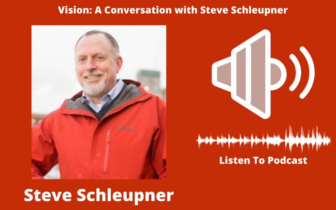 Vision: A Conversation with Steve Schleupner
